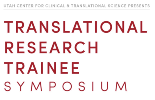 Utah CCTS Research Trainee Symposium