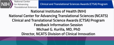 National Institutes of Health (NIH) National Center for Advancing Translational Sciences (NCATS) Clinical and Translational Science Awards (CTSA) Program Feedback Information Session