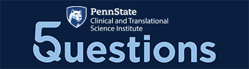 5 Questions logo with the Penn State CTSI logo