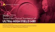 "The University of Minnesota CTSI is hosting a conference in collaboration with the University of Minnesota Center for Magnetic Resonance Research entitled, ""Toward the Clinical Translational of Ultra-High Field MRI""."
