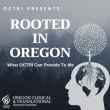 Album art for the Rooted in Oregon podcast series created by the Oregon Clinical & Translational Research Institute in Portland, Oregon.