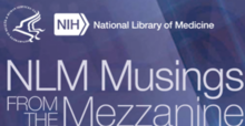 NLM Musings from the Mezzanine