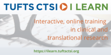 Tufts CTSI I LEARN: Interactive, online training in clinical and translational research. The image includes the I LEARN logo, URL, and a photo of eyeglasses on a computer keyboard.